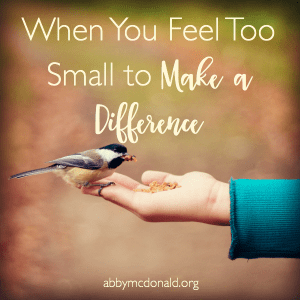 When You Feel Too Small to Make a Difference