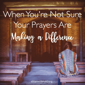 When You're Not Sure Your Prayers Are Making a Difference