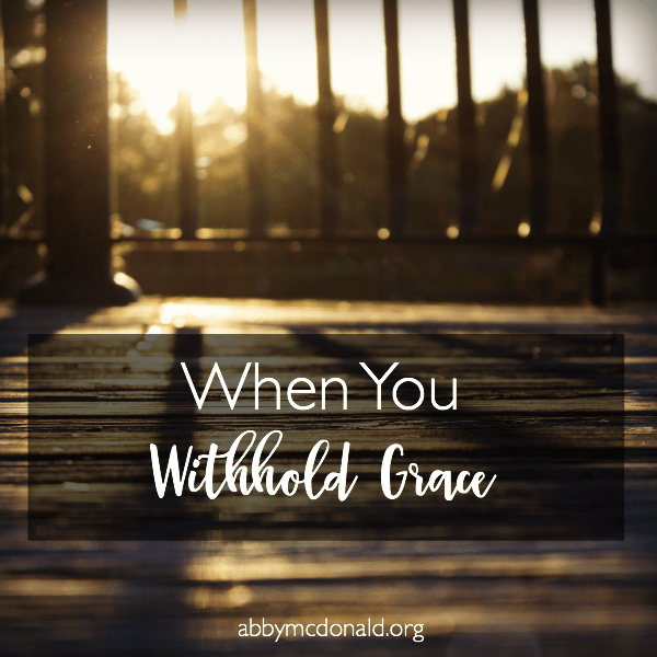 The Damage We Do When We Withhold Grace