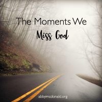 The Moments We Miss God