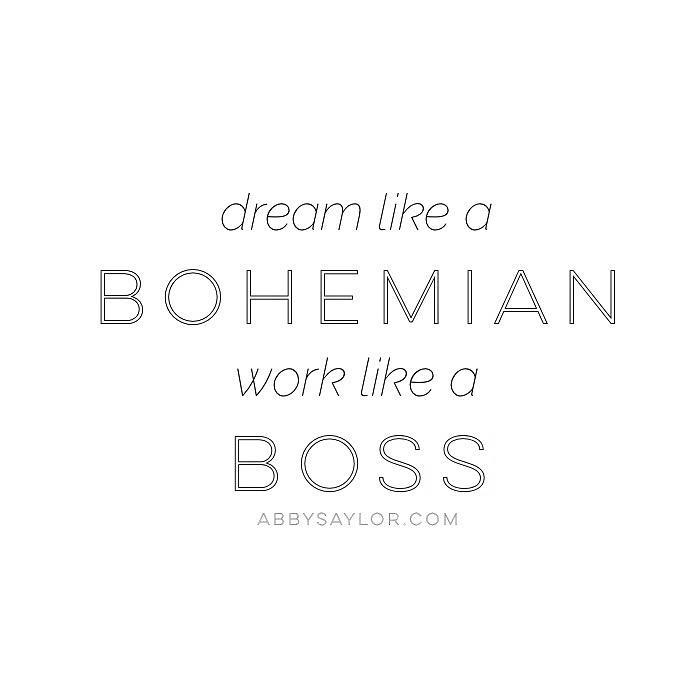 dream like a bohemian work like a boss