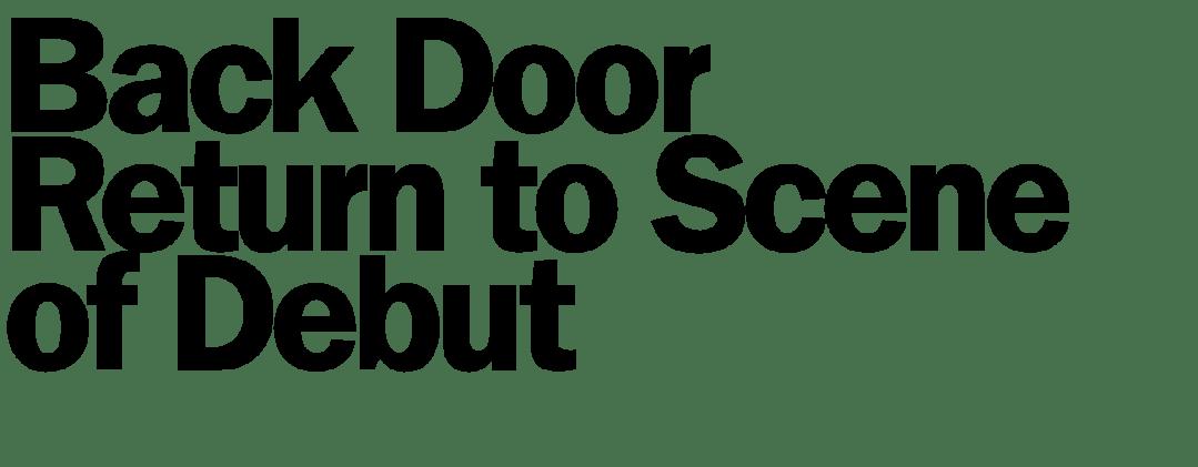 Back Door Return to Scene of Debut