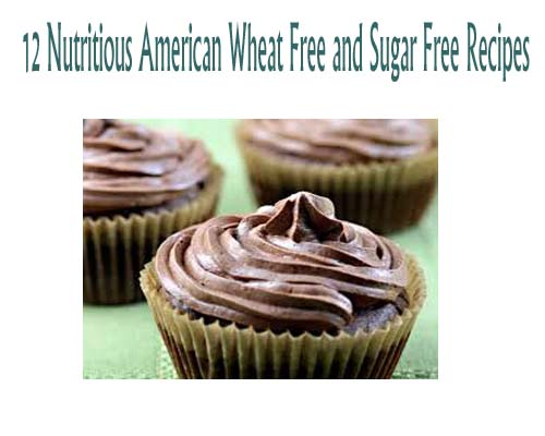 12 Nutritious American Wheat Free and Sugar Free Recipes