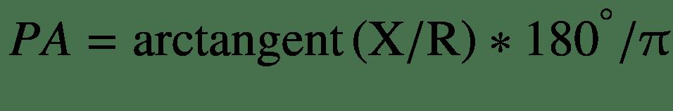 $$ PA=\mathrm{arctangent}\left(\mathrm{X}/\mathrm{R}\right)\ast {180}^{{}^{\circ}}/\uppi $$