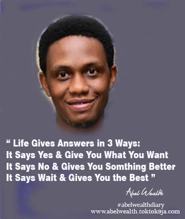 Life Gives Answers in 3 Ways - Wisdom Quote by Abel Wealth