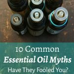 10 Common Essential Oil Myths: Have They Fooled You?