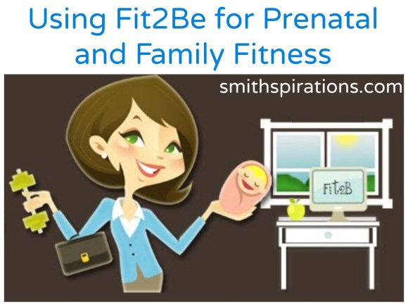 Learn about Fit2Be and how it can work for prenatal and general family fitness