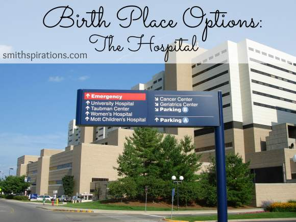 Birth Place Options: The Hospital, from Smithspirations.com