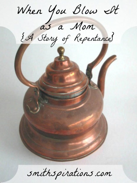 When You Blow It as a Mom {A Story of Repentance}