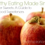 Smarter Sweets: A Guide to Real Food Sweeteners {The Healthy Eating Made Simple Series}