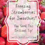 Freezing Strawberries for Smoothies? You Need This Brilliant Tip!