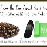 Did You Hear the One About the Fitness Chick Who Says YES to Coffee But NO to Sit ups, Planks, & Crunches?