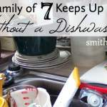 How Our Family of 7 Keeps Up with Dishes Without a Dishwasher