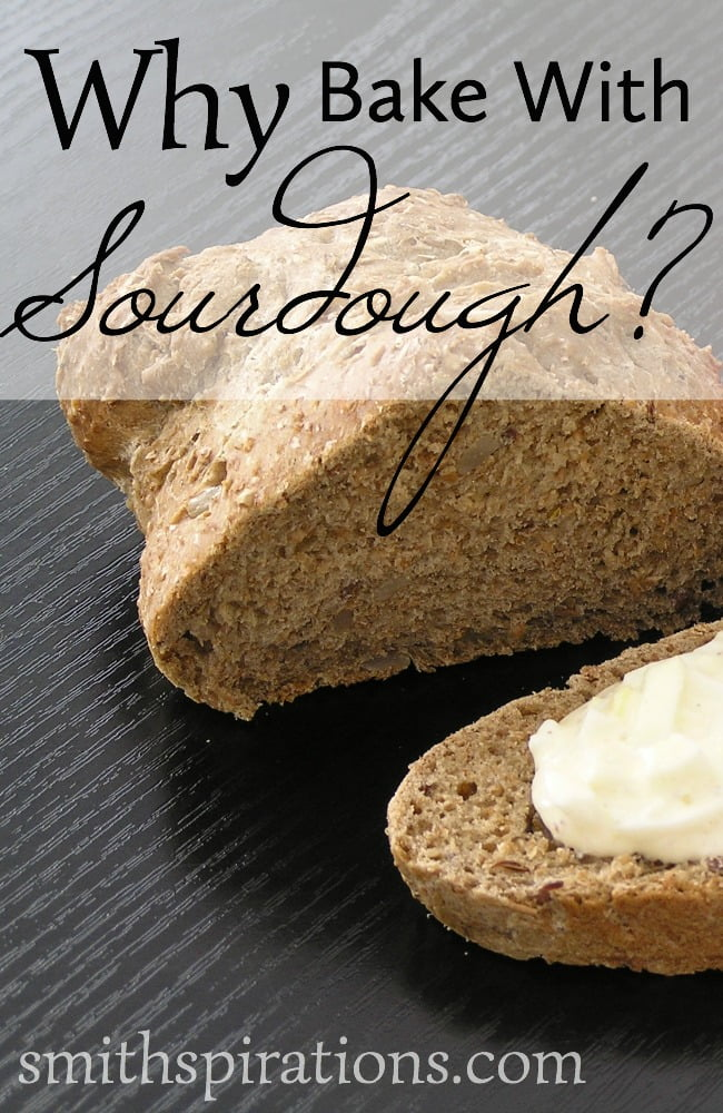 Why Bake With Sourdough? Here are 5 great reasons to get you convinced!