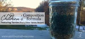Children's Composition Formula Featuring Yarrow, Plus 5 Other Yarrow Recipes
