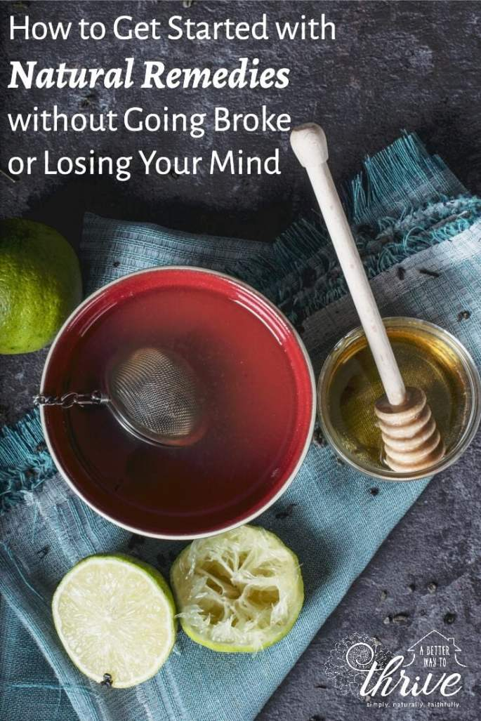 You can get started with natural remedies without breaking the bank and losing your mind. Take your first steps with this post!
