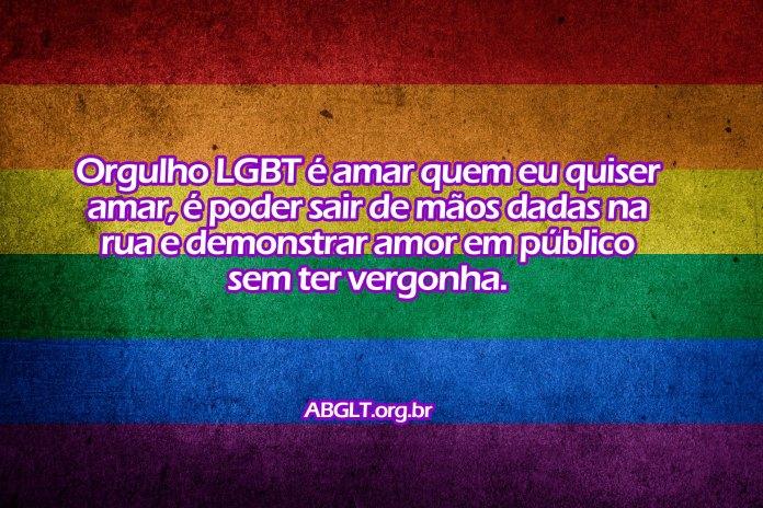 Orgulho LGBT é amar quem eu quiser amar, é poder sair de mãos dadas na rua e demonstrar amor em público sem ter vergonha.