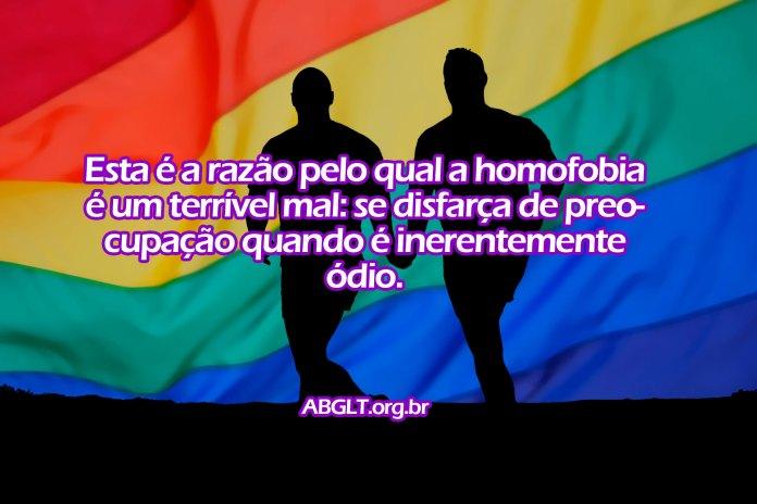 Esta é a razão pelo qual a homofobia é um terrível mal: se disfarça de preocupação quando é inerentemente ódio.
