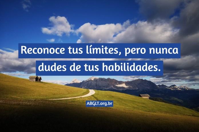 Reconoce tus límites, pero nunca dudes de tus habilidades.