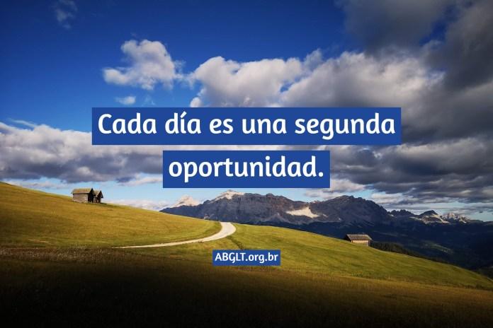 Cada día es una segunda oportunidad.