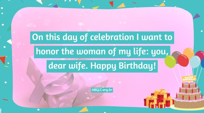 On this day of celebration I want to honor the woman of my life: you, dear wife. Happy Birthday!