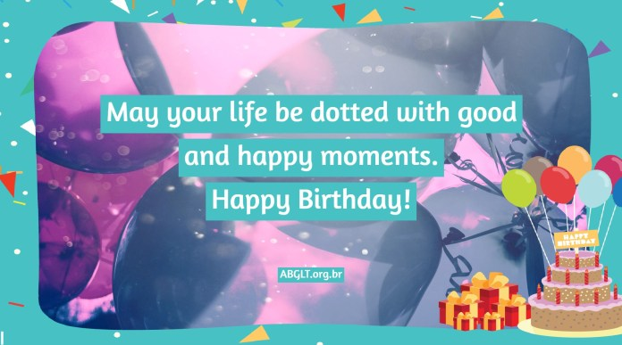 May your life be dotted with good and happy moments. Happy Birthday!