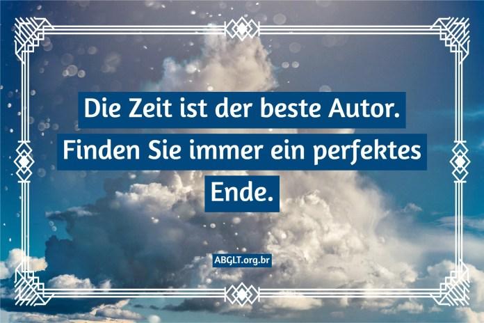 Die Zeit ist der beste Autor. Finden Sie immer ein perfektes Ende.