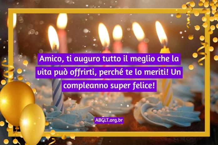 Amico, ti auguro tutto il meglio che la vita può offrirti, perché te lo meriti! Un compleanno super felice!