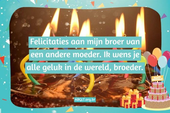 Felicitaties aan mijn broer van een andere moeder. Ik wens je alle geluk in de wereld, broeder.