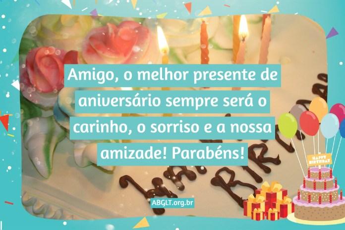 Amigo, o melhor presente de aniversário sempre será o carinho, o sorriso e a nossa amizade! Parabéns!