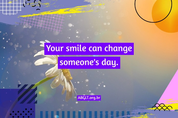 Your smile can change someone's day.
