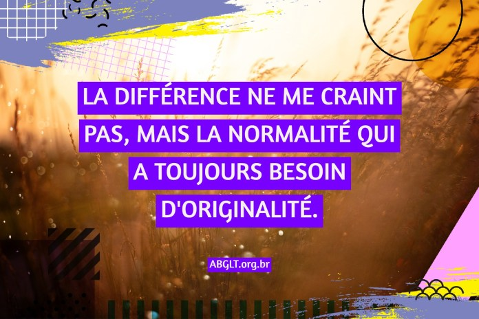 LA DIFFÉRENCE NE ME CRAINT PAS, MAIS LA NORMALITÉ QUI A TOUJOURS BESOIN D'ORIGINALITÉ.