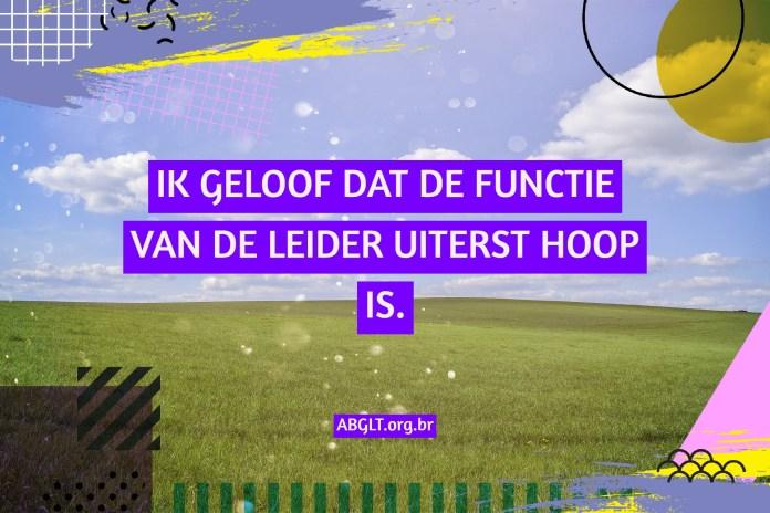 IK GELOOF DAT DE FUNCTIE VAN DE LEIDER UITERST HOOP IS.