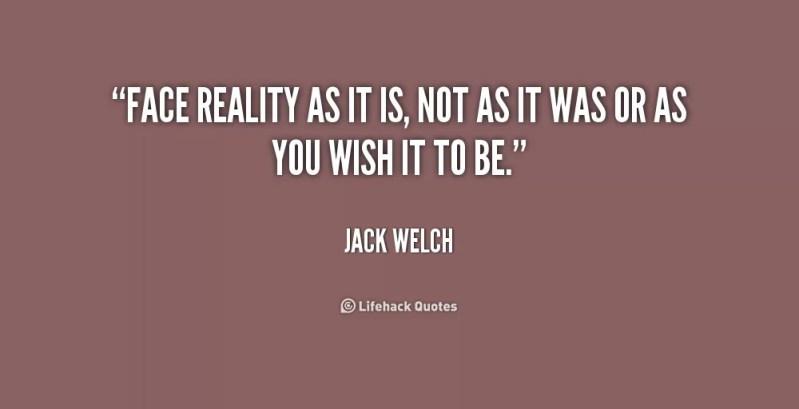 quote-jack-welch-face-reality-as-it-is-not-as-217891
