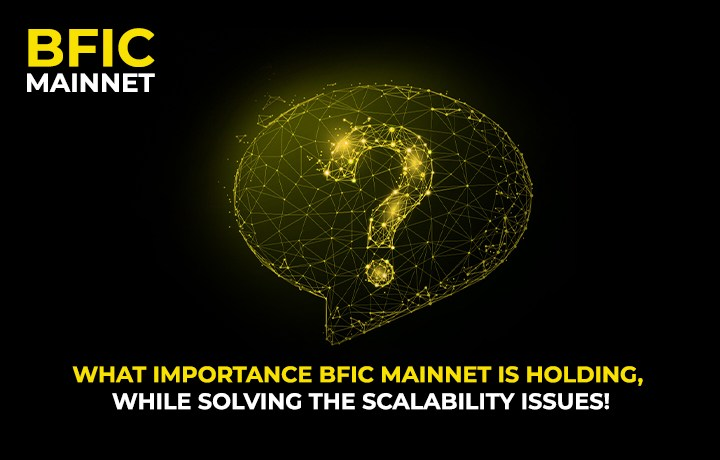 What importance BFIC Mainnet is holding, while Solving the Scalability Issues