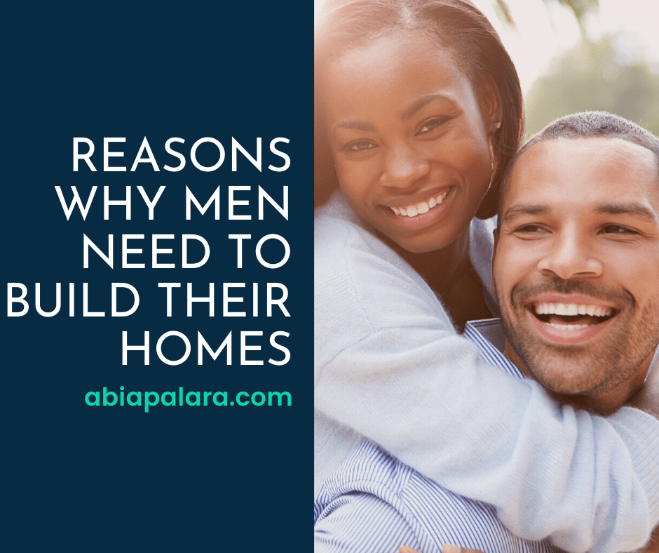 Reasons why men need to build their homes4