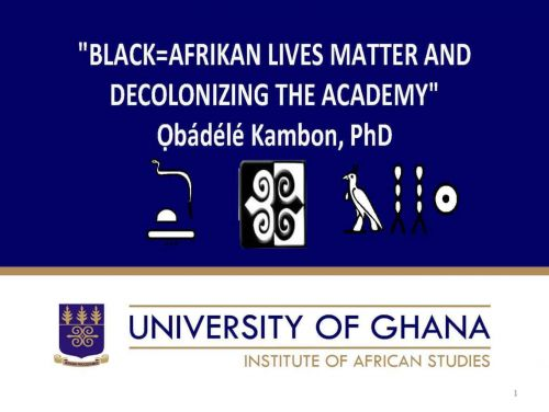 """BLACK=AFRIKAN LIVES MATTER AND DECOLONIZING THE ACADEMY"""