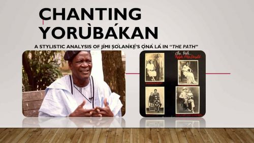 "Chanting YorùbÁkan: A Stylistic Analysis of Jími Ṣólańkẹ́'s Ọ̀nà là in ""The Path"""