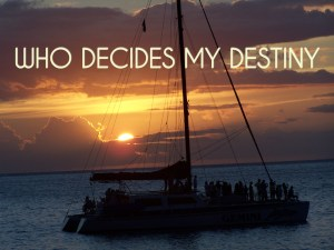 Who Decides My Destiny