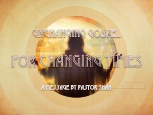 Unchanging Gospel for Changing Times