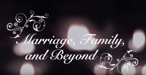 Marriage, Family, and Beyond