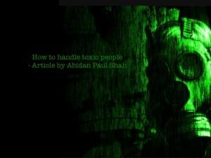 How to handle toxic people - Abidan Shah