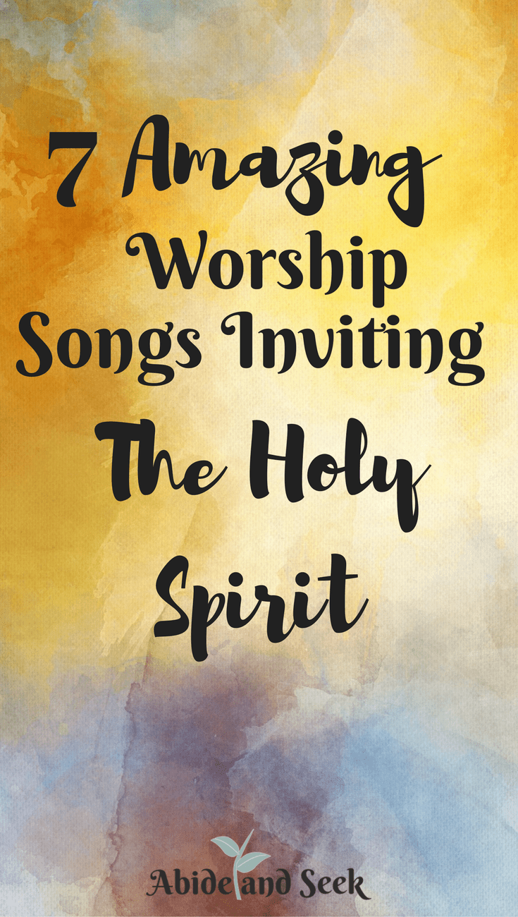 7 Amazing Worship Songs Inviting The Holy Spirit Abide And Seek
