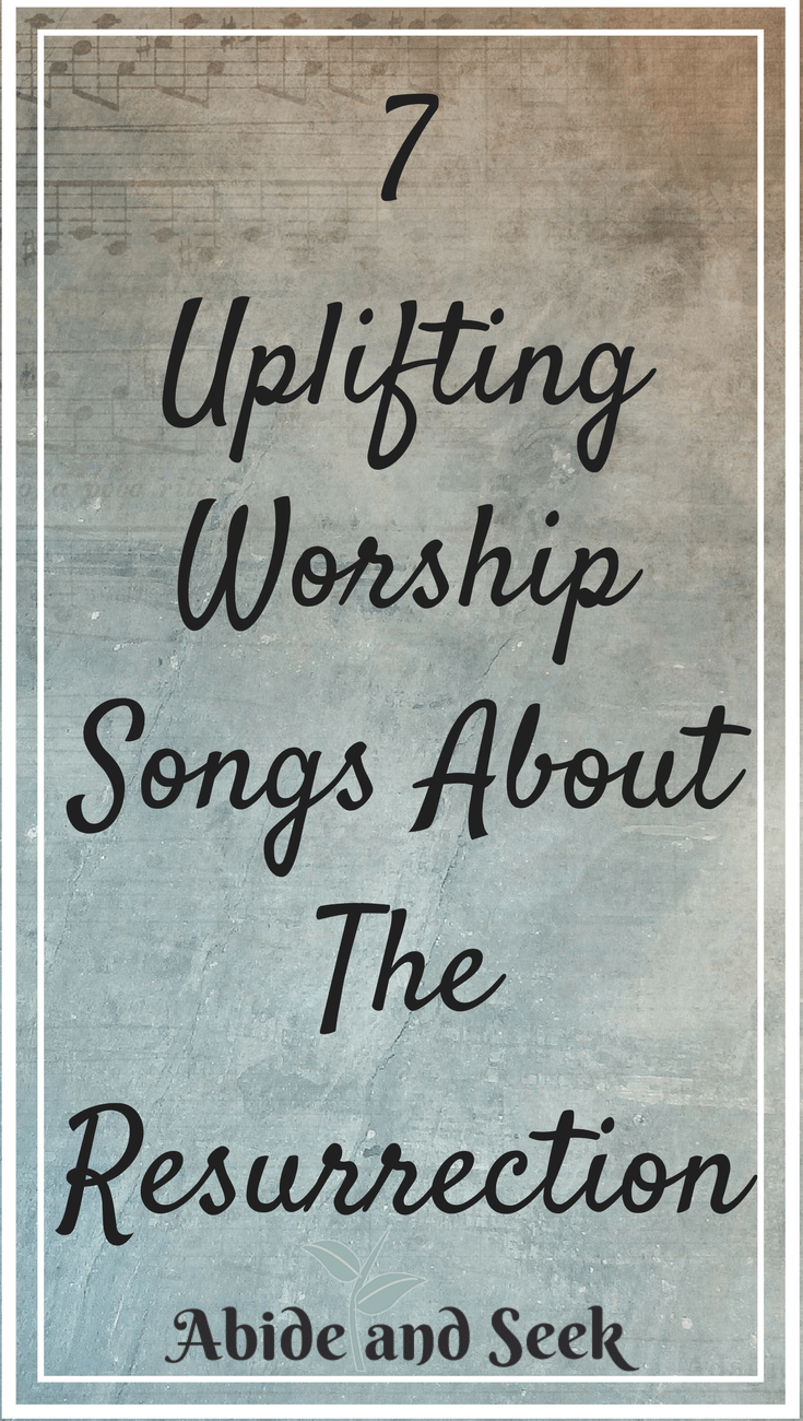7 Uplifting Worship Songs About The Resurrection - Abide and