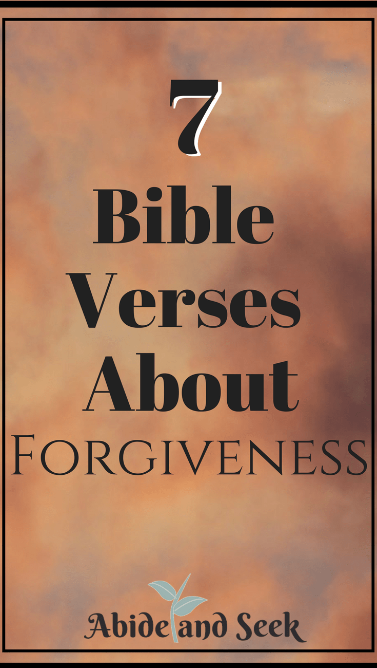 7 Bible Verses About Forgiveness - Abide and Seek