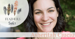 Feathers Season 6 Episode 1 with Asheritah Ciuciu: Overcoming Food Fixations and Eating in Freedom