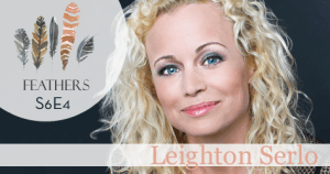 Feathers Season 6 Episode 4 with Leighton Serlo: Giving Up Alcohol and Giving Away Her Voice