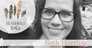 Feathers Season 7 Episode 2 with Beth Herring: Leaving the Pastorate and Walking into the Unknown