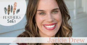 Feathers Season 8 Episode 1 with Jackie Drew: Unrest, Job Loss, and Surrender