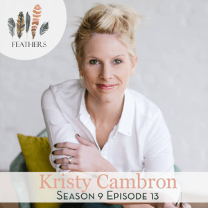 Feathers Season 9 Episode 13 with Kristy Cambron: Leaving Corporate Life and Verse Mapping